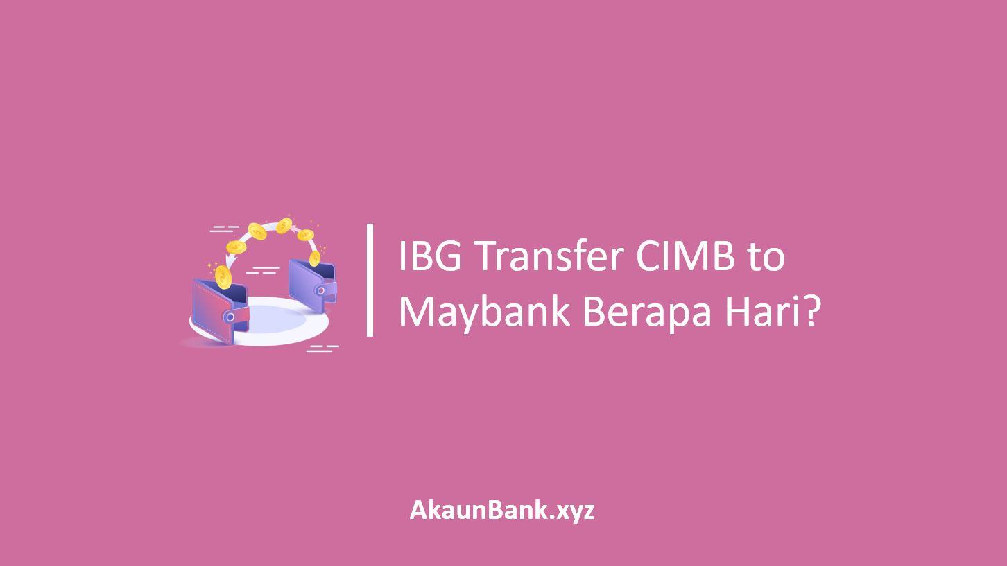 IBG Transfer CIMB to Maybank Berapa Hari