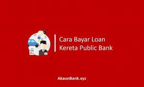 Cara Bayar Loan Kereta Public Bank